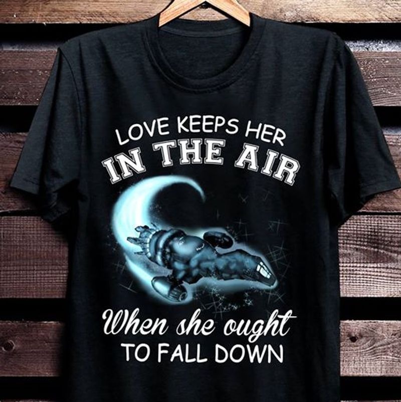 Love Keeps Her In The Air When She Ought To Fall Down T Shirt Black A3