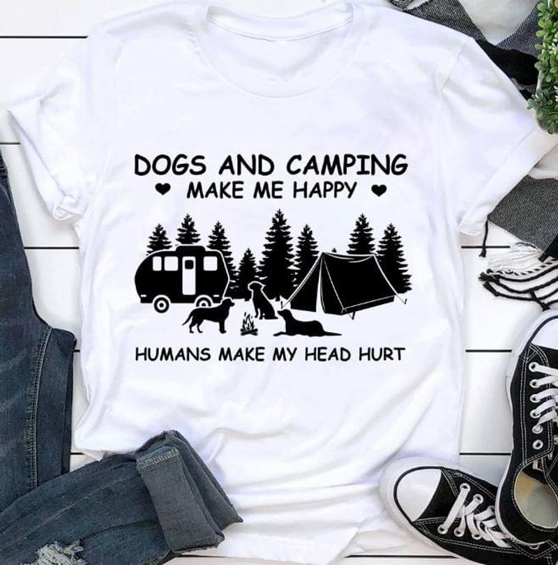 Love To Hunt Dogs And Camping Makes Me Happy Humans Make My Head Hurt White T Shirt Men And Women S-6XL Cotton