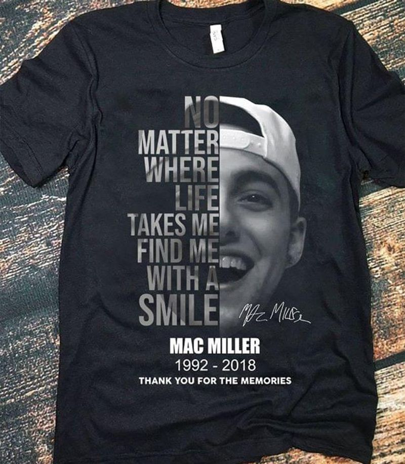 Mac Miller No Matter Where Life Takes Me Find Me With A Smile Fans Gift Black T Shirt Men/ Woman S-6XL Cotton