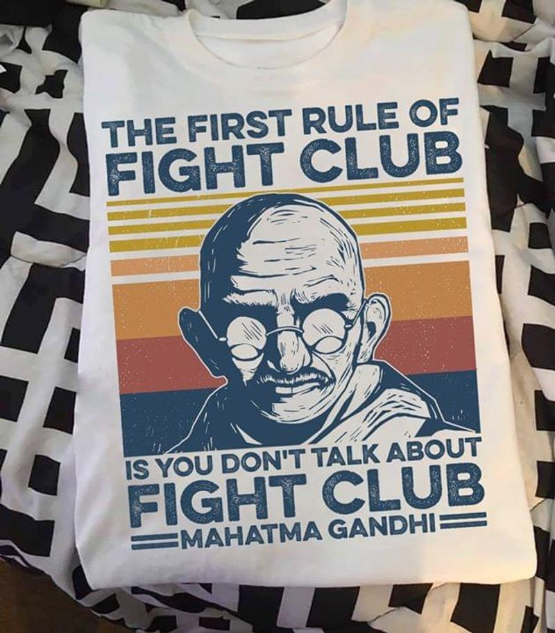 Mahatma Gandhi The First Rule Of Fight Club Is You Vintage White White T Shirt Men And Women S-6XL Cotton