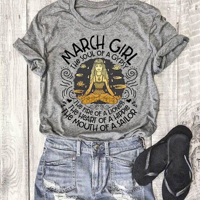 March Girl The Soul Of A Gypsy The Fire Of A Lioness The Heart Of A Hippie The Mouth Of A Sailor T-Shirt