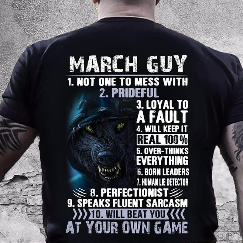 March Guy 1 Not One To Mess With 2 Prideful 3 Loyal To A Fault Birthday Gift Black T Shirt Men/ Woman S-6XL Cotton