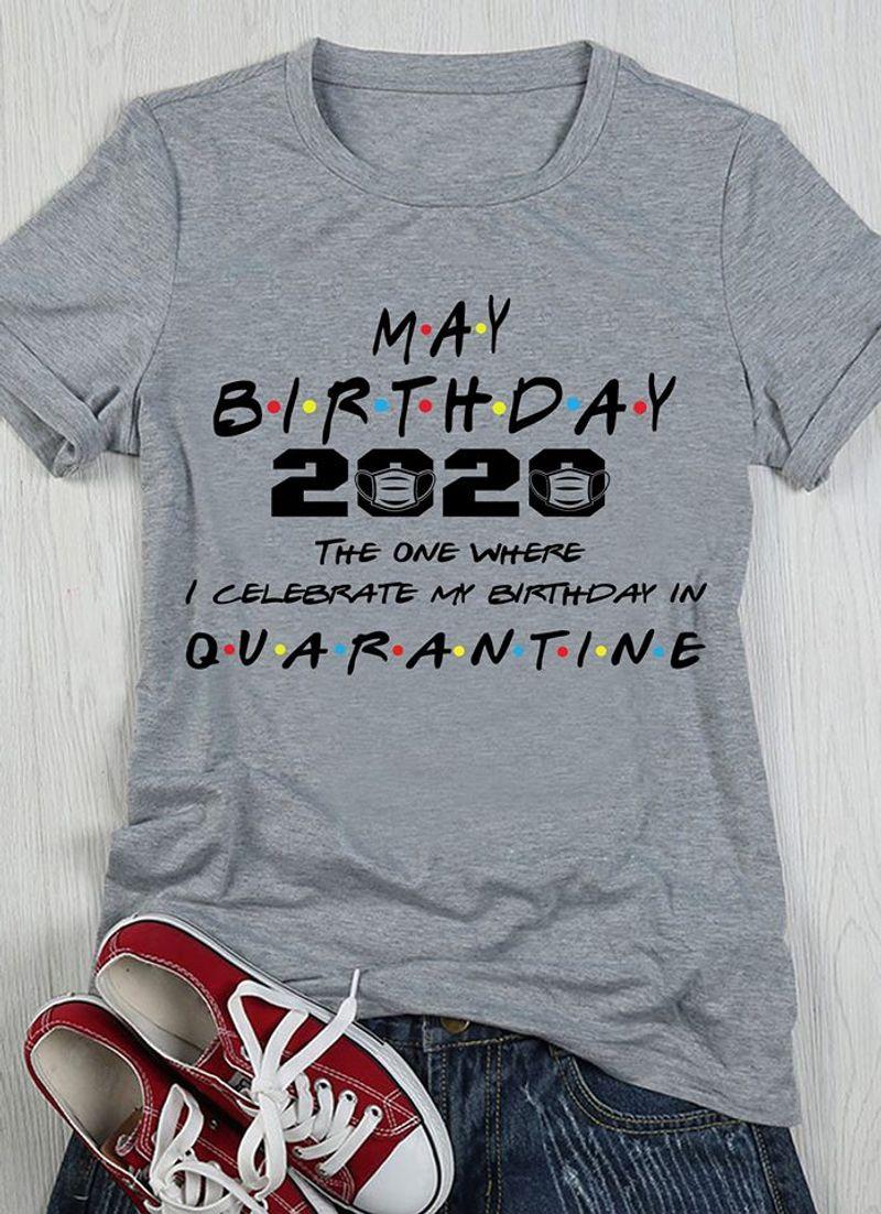 May Birthday 2020 The One Where I Celebrate My Birthday In Quarantine T-Shirt Grey