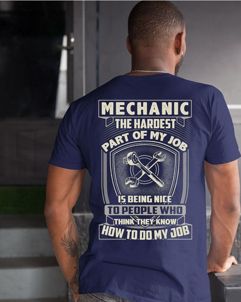 Mechanic The Hardest Part Of My Job Is Being Nice O People Who Think They Know How To Do My Job T-Shirt Navy A2