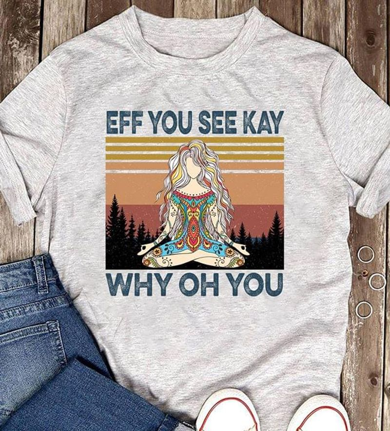 Meditating Girl Eef You See Kay Why Oh You Namaste Girl Sarcasm Gray T Shirt Men And Women S-6XL Cotton