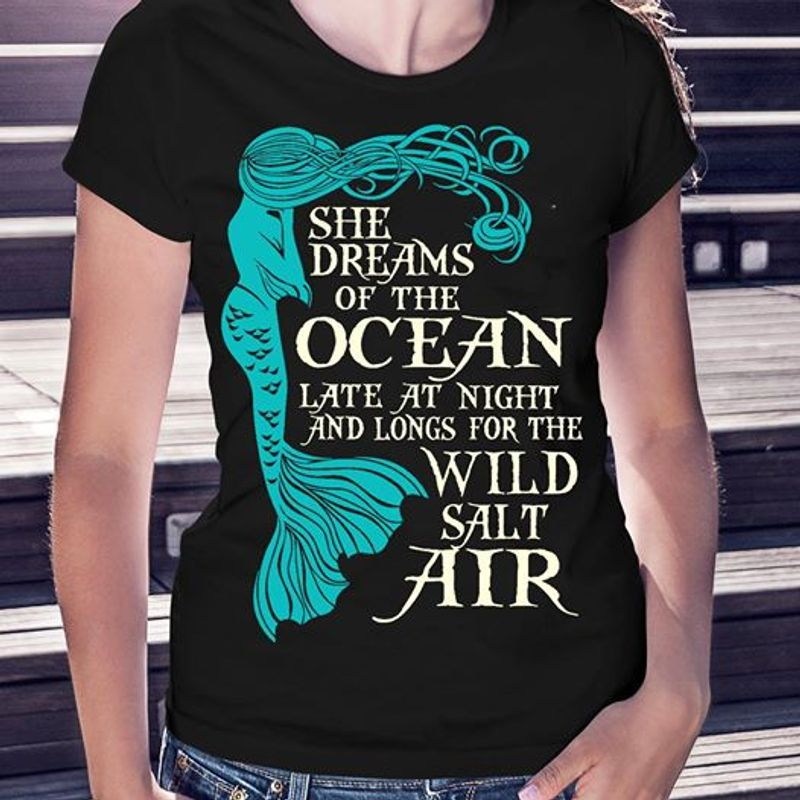 Mermaid She Dreams Of The Ocean Late At Night And Longs For The Wild Salt Air  T-shirt Black A5