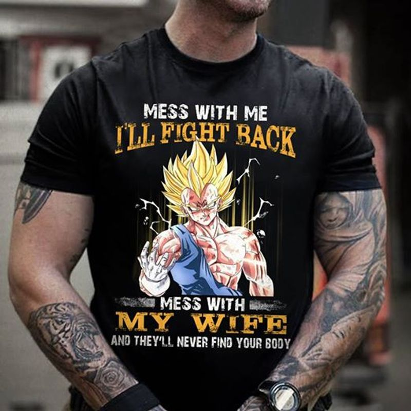Mess With Me I Will Fight Back Mess With My Wife And Theyll Never Find Your Body   T-shirt Black B1
