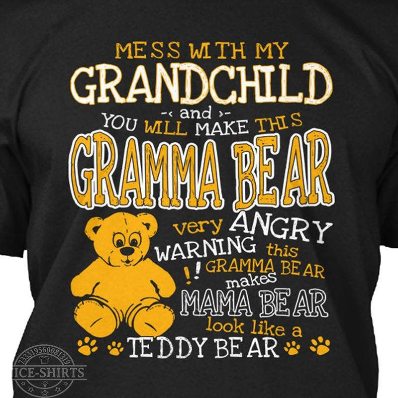 Mess With My Grandchild And You Will Make This Look Like A Teedy Bear  T-shirt Black B1