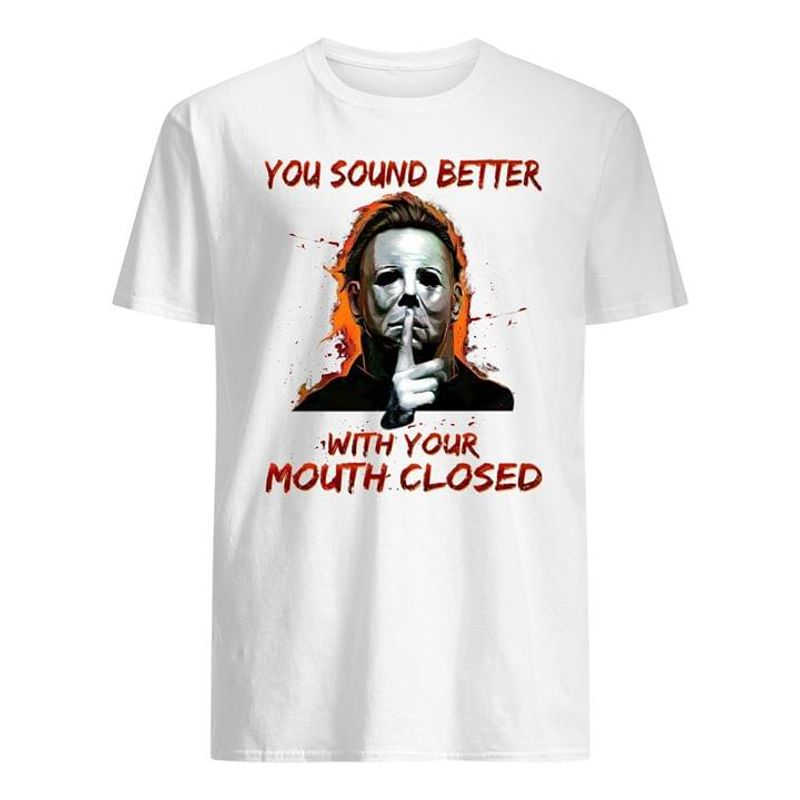 Michael Myers And Leatherface You Sound Better With Your Mouth Closed White White T Shirt Men And Women S-6XL Cotton