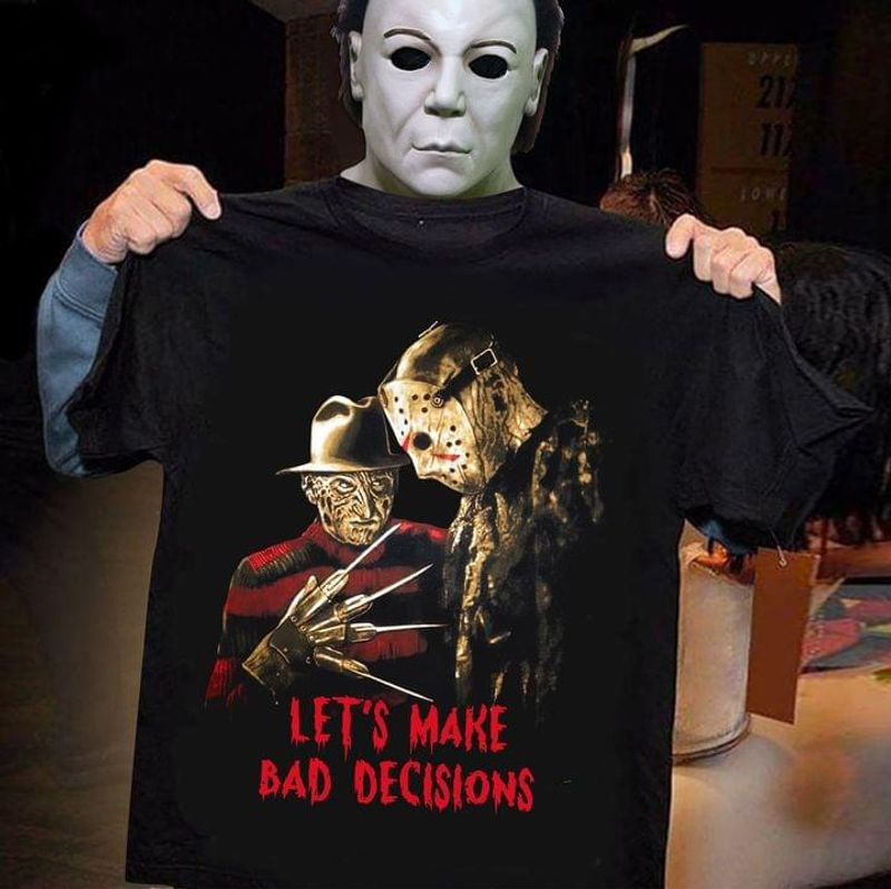 Michael Myers Jason Voorhees Let's Make Bad Decisions Horror Movie Halloween Black T Shirt Men And Women S-6XL Cotton