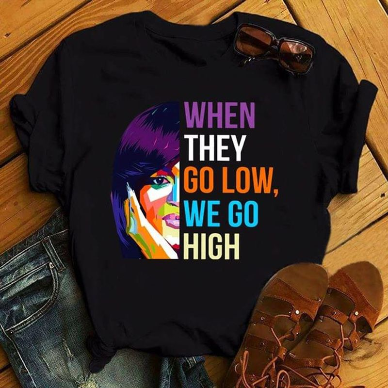 Michelle Obama When They Go Low We Go High Black Pride Ideal Gift Black T Shirt Men/ Woman S-6XL Cotton