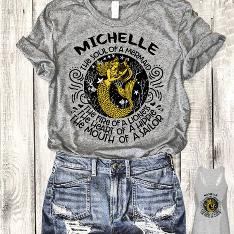 Michelle The Soul Of A Mermaid The Fire Of A Lioness The Heart Of A Hippie The Mouth Of A Sailor T-Shirt Grey C2