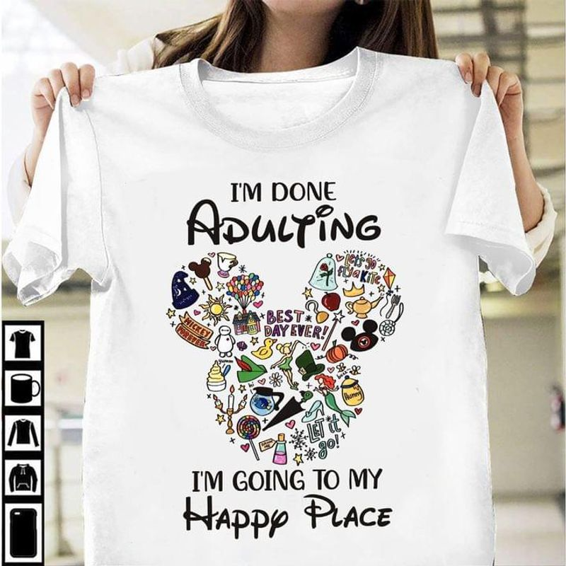 Mickey Mouse I'm Done Adulting I'm Going To My Happy Place Great Ideal Gift White T Shirt Men And Women S-6XL Cotton