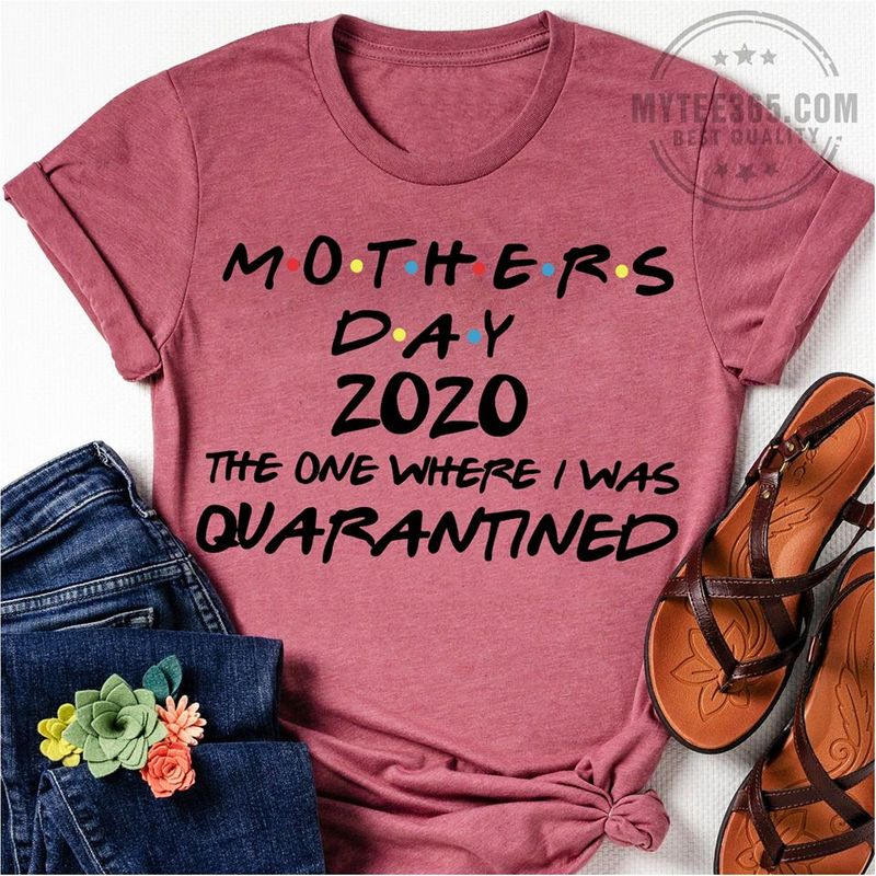Mothers Day 2020 The One Where I Was Quarantined T-shirt Pink