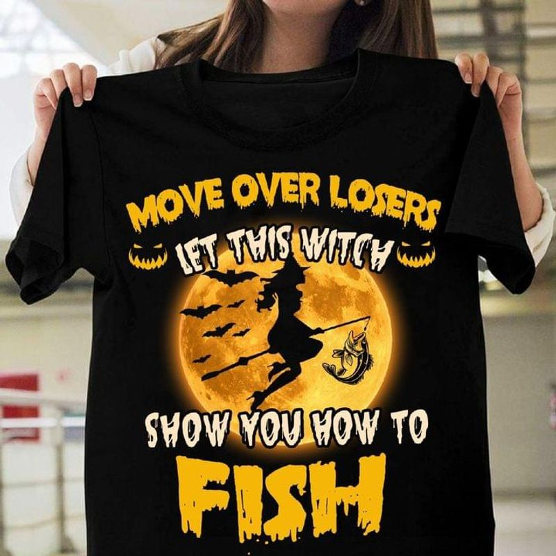 Move Over Losers Let This Witch Show You How To Fish Halloween Gift For Fishing Lovers Black T Shirt Men And Women S-6XL Cotton