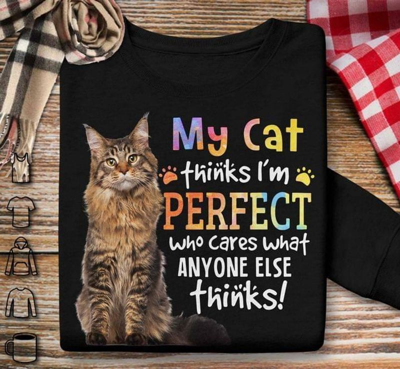 My Cat Thinks I'm Perfect Who Cares What Anyone Else Thinks Gift For Cat Lovers Black T Shirt Men And Women S-6XL Cotton