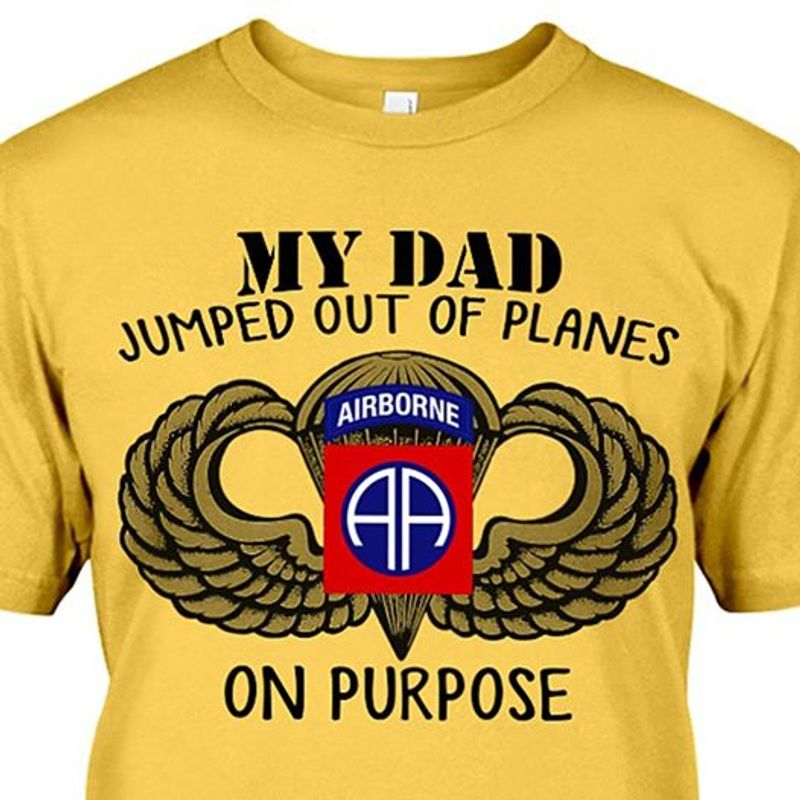 My Dad Jumped Out Of Planes Airbone On Purpose  T Shirt Yellow B7