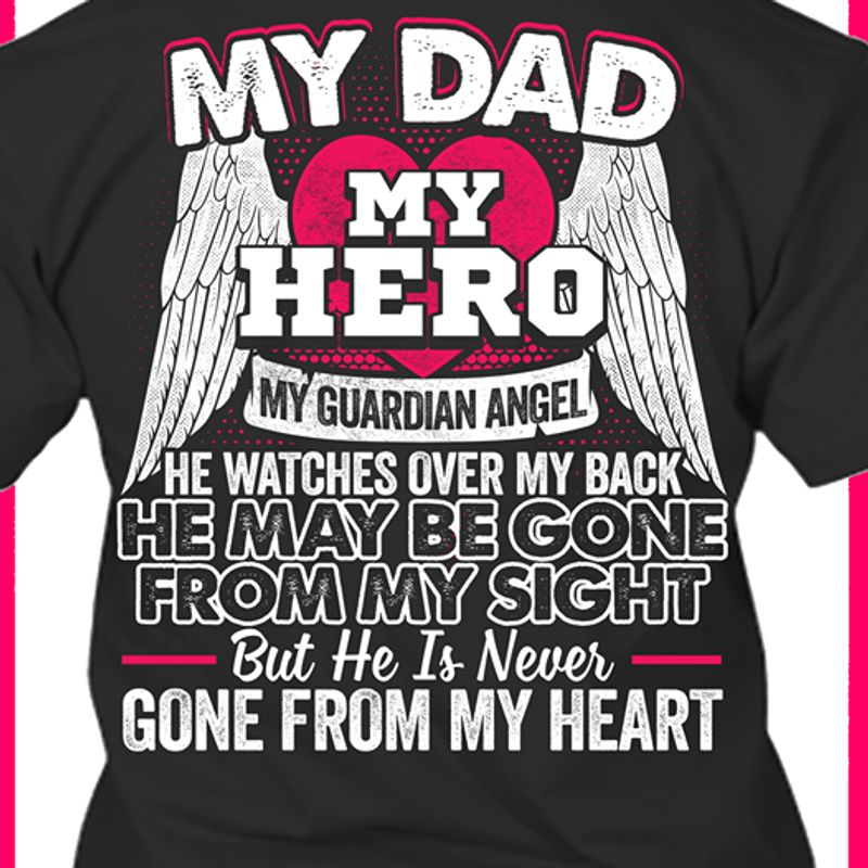 My Dad My Hero My Guardian Angel From My Sight Butt He Is Never Gone From My Heart T-shirt Black B1
