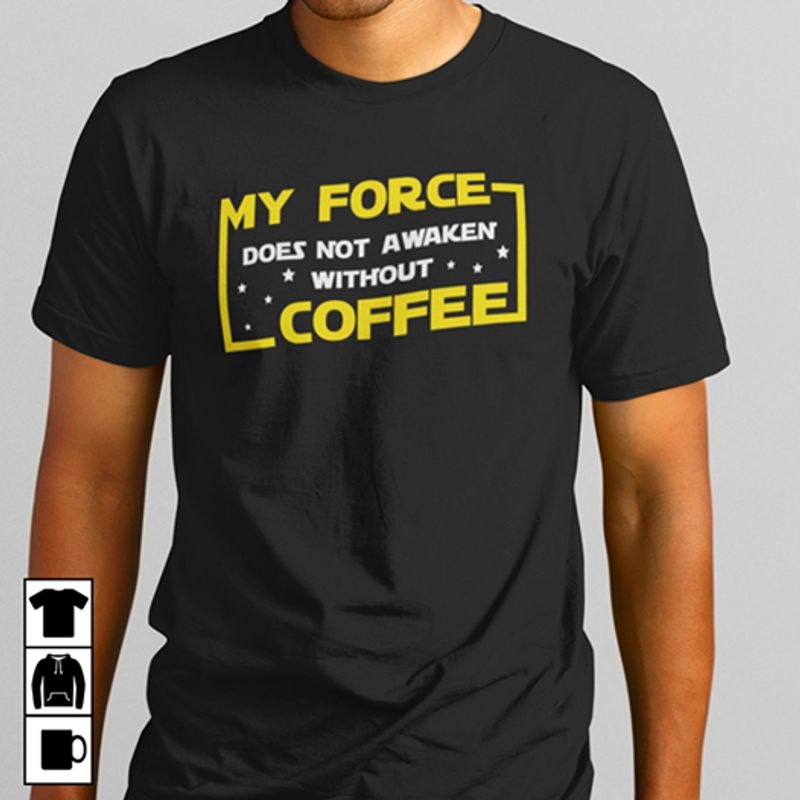 My Force Does Not Awaken Without Coffee T-Shirt Black B4