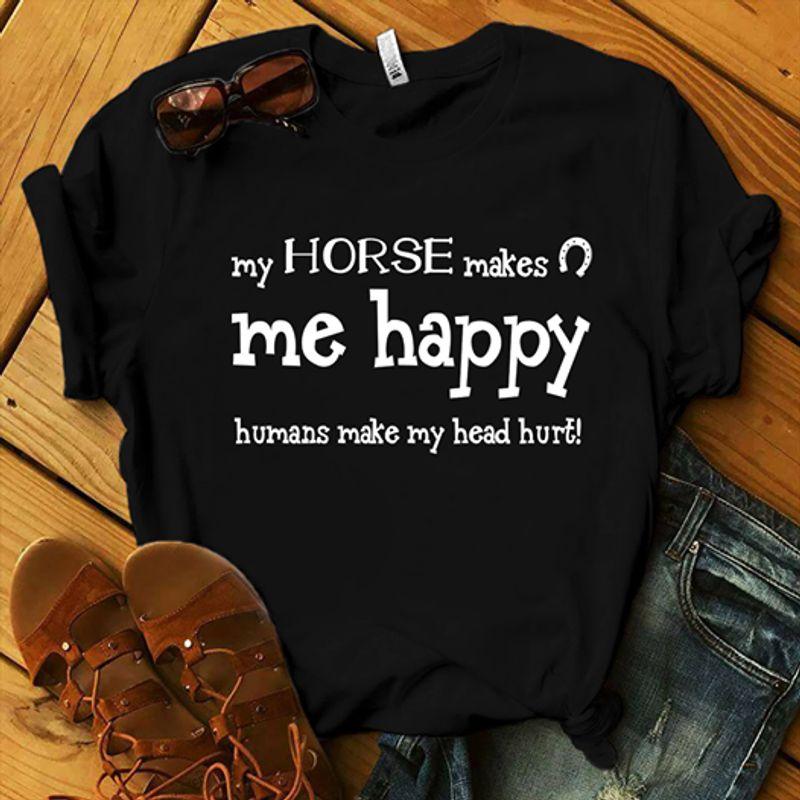 My Horse Makes Me Happy Humans Make My Head Hurt L T-Shirt Black B5