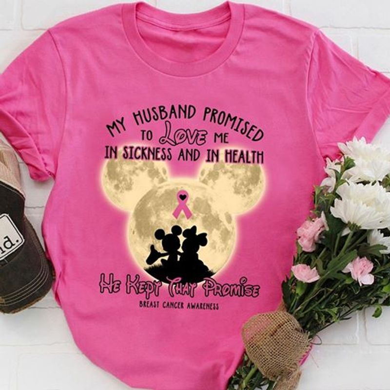My Husband Promised To Love Me In Sickness And In Health T-shirt Pink A1