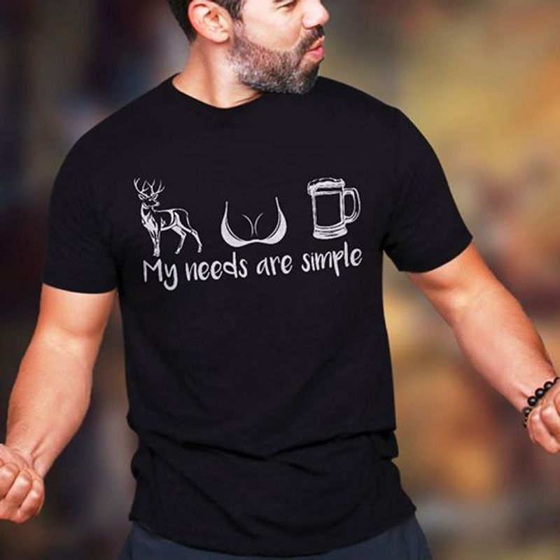 My Needs Are Simple Like Deer Chest And Beer Shirt Black  B7