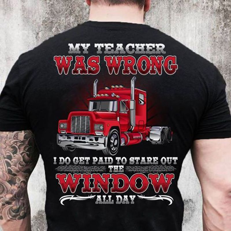 My Teacher Was Wrong I Do Paid To Stare Out The Window All Day T Shirt Black A4