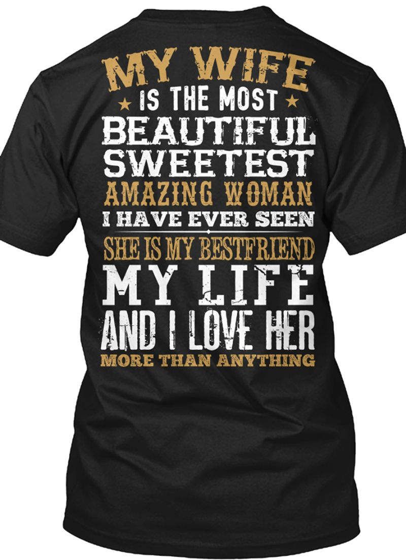 My Wife Is The Most Beautiful Sweetest Amazing Woman And I Love Her More Than Anything T Shirt Black A8