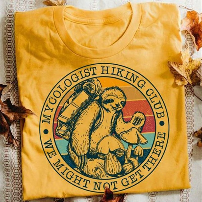 Mycologist Hiking Club We Might Not Get There Sloth Edition T Shirt Yellow