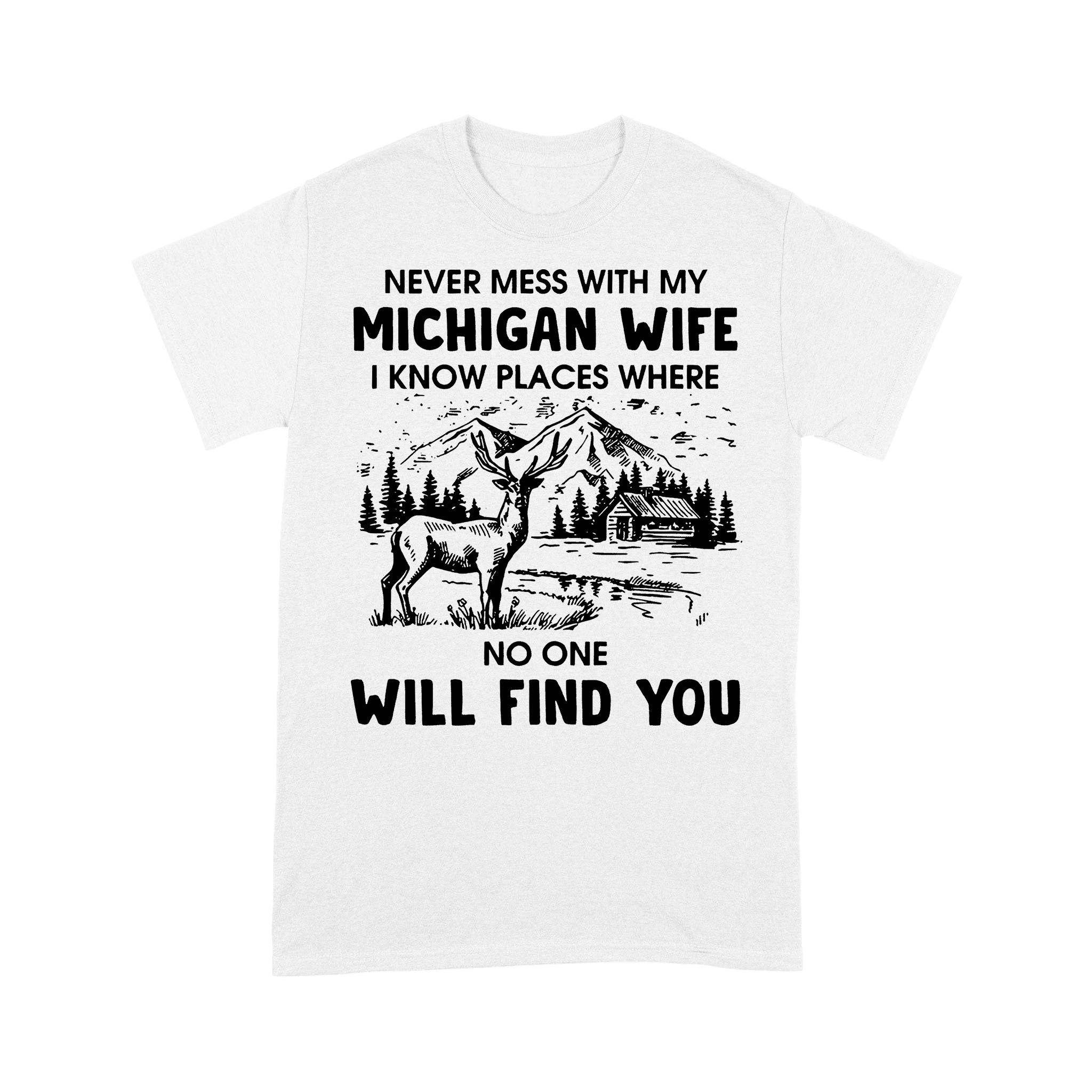 Never Mess With My Michigan Wife I Know Place Where No One Will Find You T-shirt
