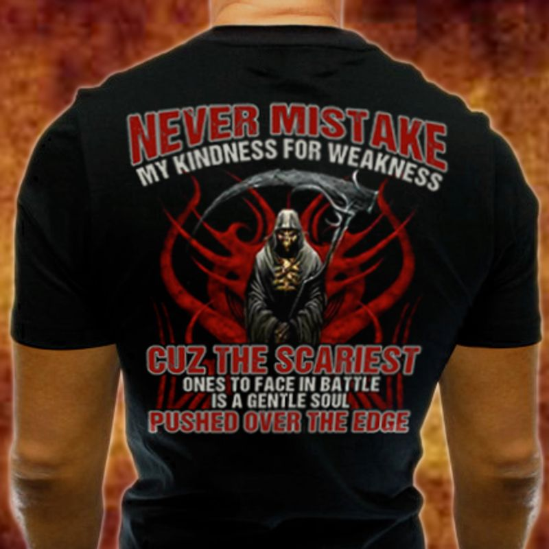 Never Mistake My Kindness For Weakness Cuz The Scariest  T-shirt Black B4
