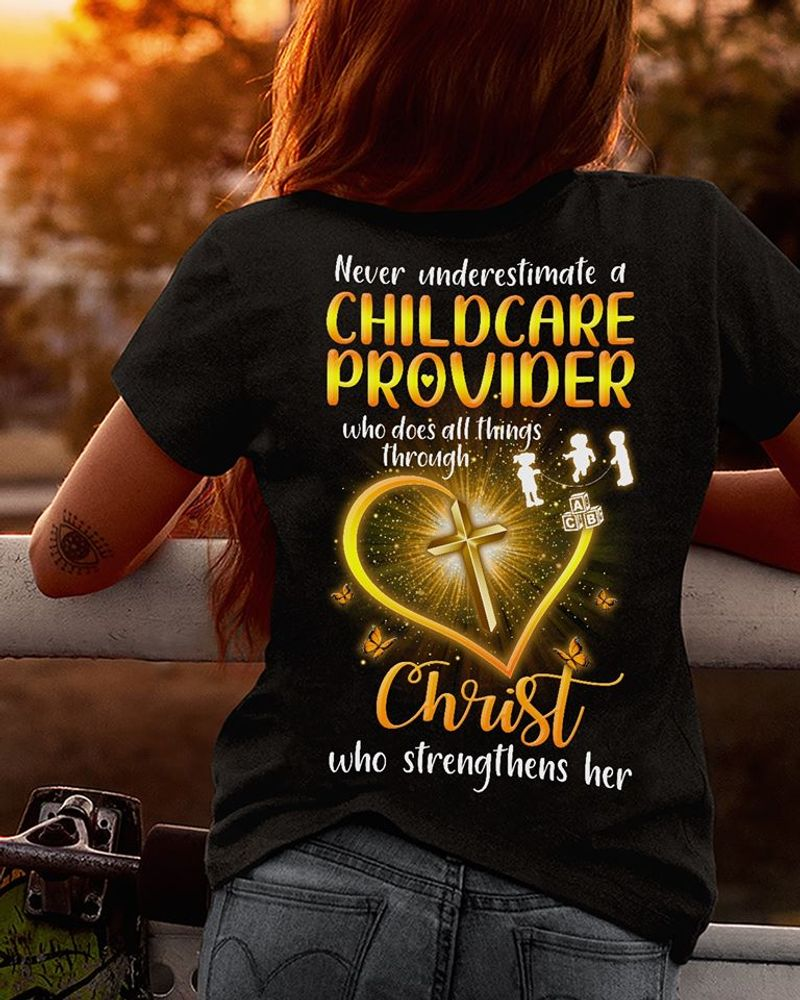 Never Underestimate A Childcare Provider Whe Does All Things Through Christ Who Strength Her   T-shirt Black B1