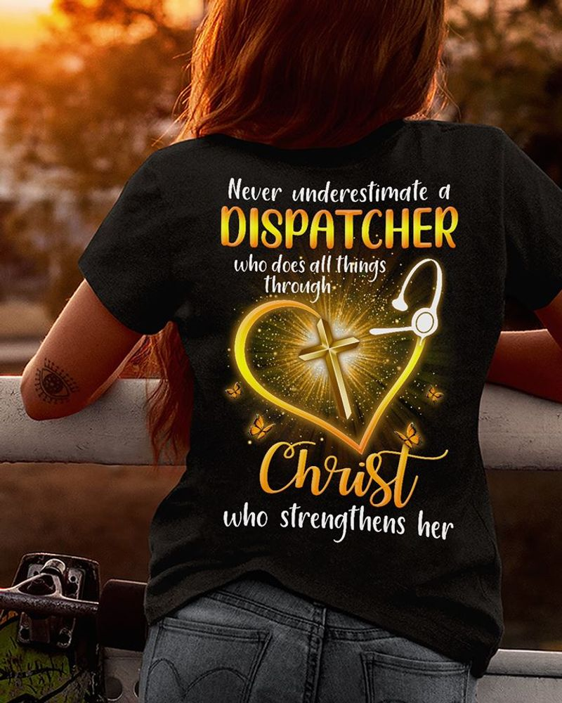 Never Underestimate A Dispatcher Who Does All Things Through Christ Who Strenthens Her Tshirt Black A2