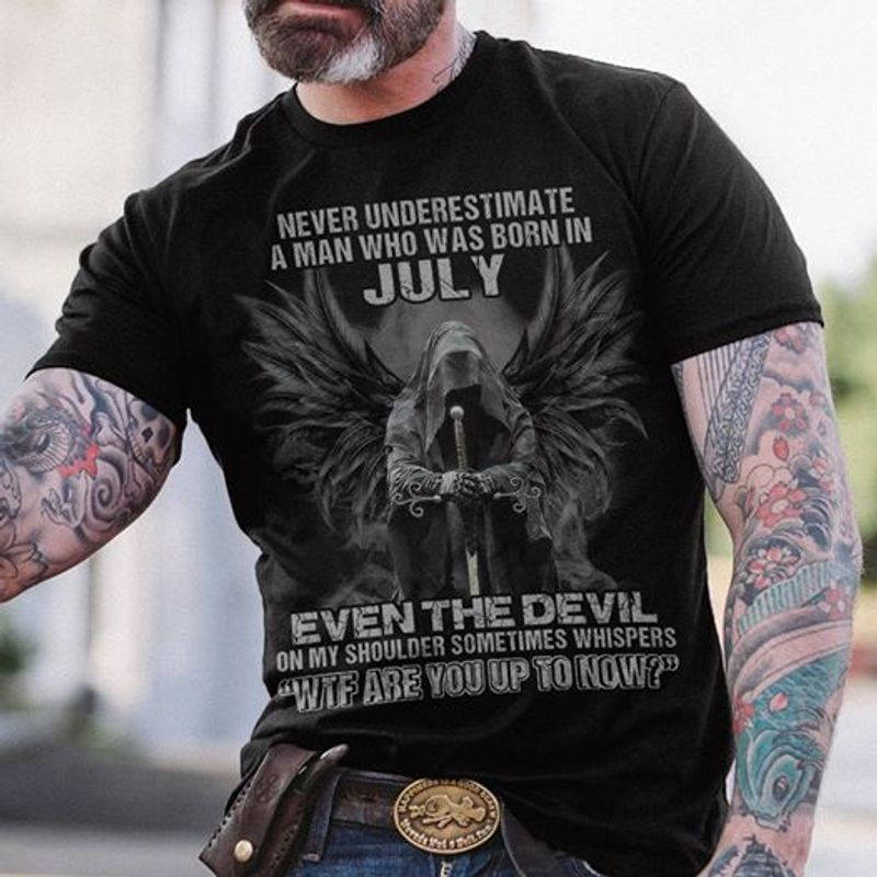 Never Underestimate A Man Who Was Born In July T Shirt Black A5