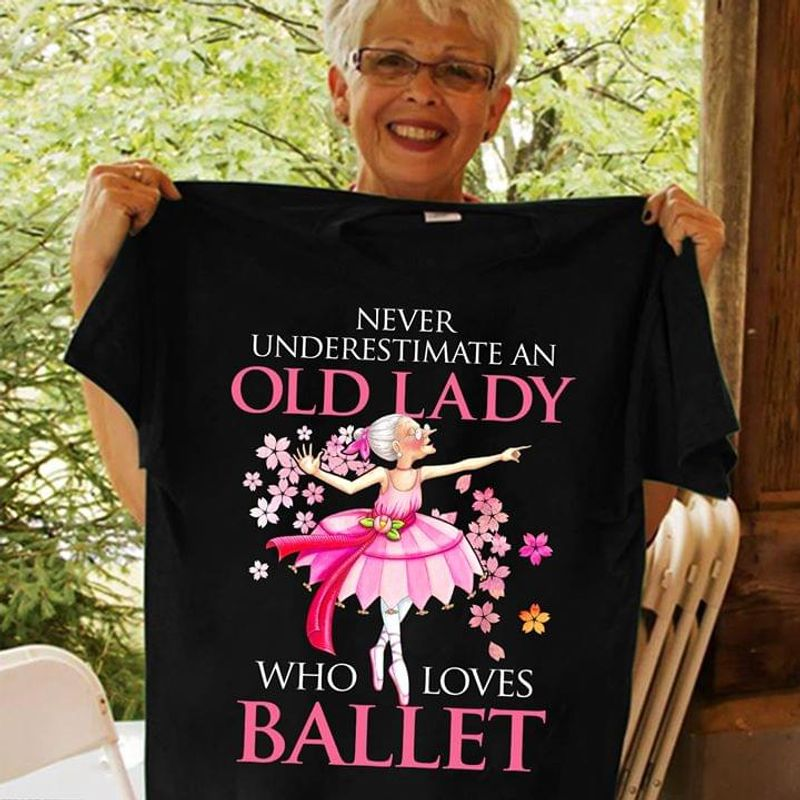 Never Underestimate An Old Lady Who Loves Ballet BlackT Shirt Men/ Woman S-6XL Cotton