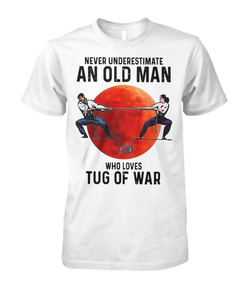 Never Underestimate An Old Man Who Loves Tug Of War T-shirt Men Gift Idea White T Shirt Men And Women S-6XL Cotton