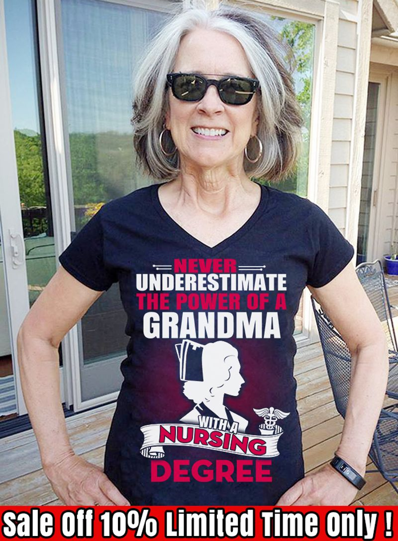 Never Underestimate The Power Of A Grandma With A Nursing Degree T Shirt Navy B4