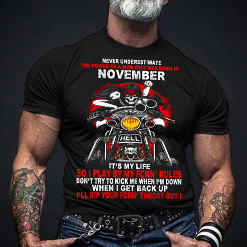 Never Underestimate The Power Of A Man Who Was Born In November Its My Life So I Play By Myy Fckn Rules I Ll Rip Your Fckn Throat Out  T-shirt Black A8