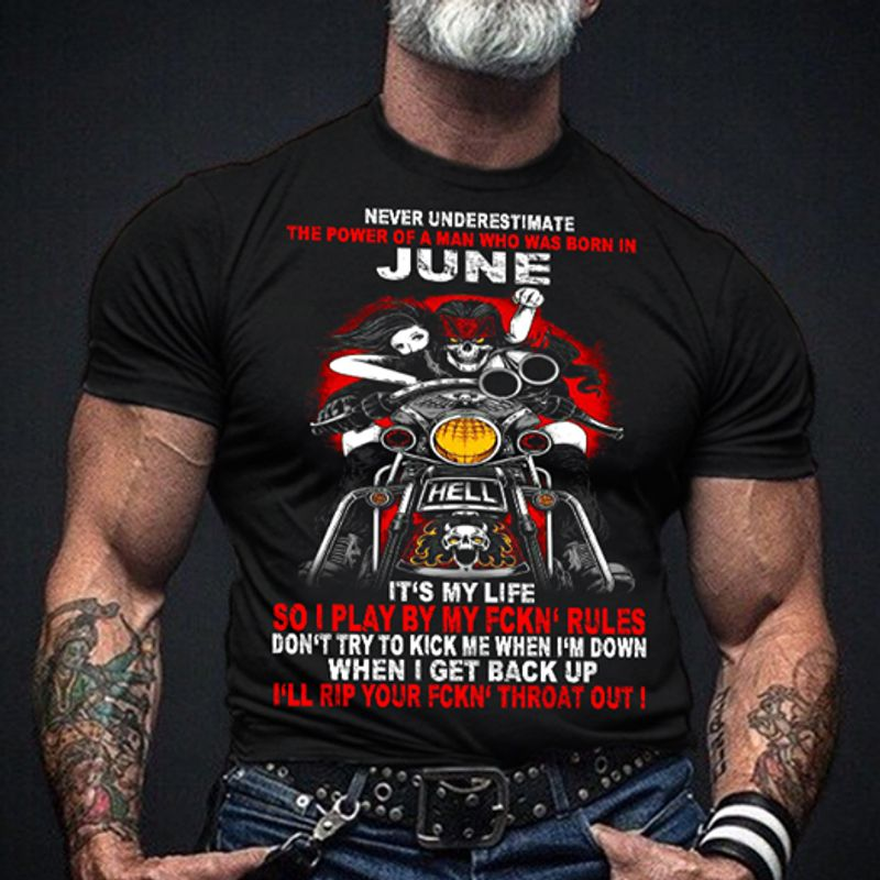 Never Underestimate The Power Of A Man Who Was Born It June Its My Life So I Play By My Fckn Rules Tshirt Black A2
