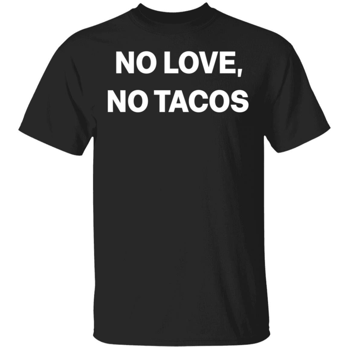 No LOVE No TACOS Shirt T-Shirt