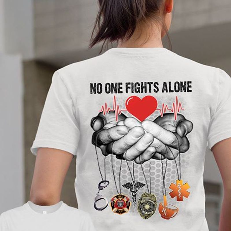 No One Fights Alone Corrections Firefighter Medical Police Rx EMT In Hands T Shirt White A3