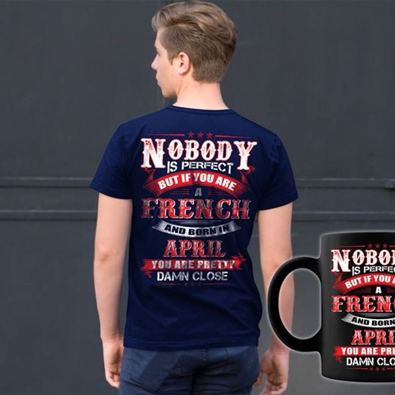 Nobody Is Perfect But  If You Are A French And Born In April You Are Pretty T Shirt Black A8
