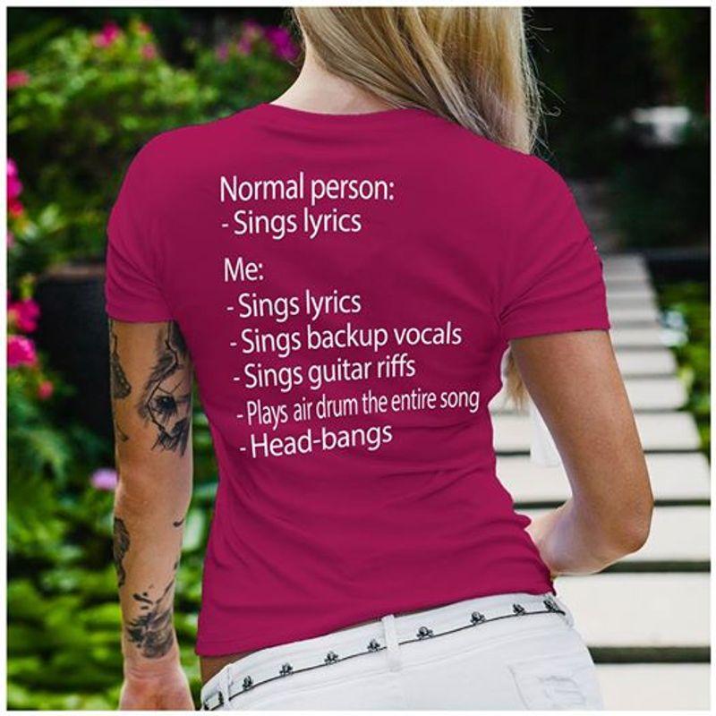 Normal Person Sings Lyrics Me Sings Lyrics Sings Backup Vocals Sings Guitar Riffs Plays Air Drum The Entire Song Head Bangs Tshirt Pink A2
