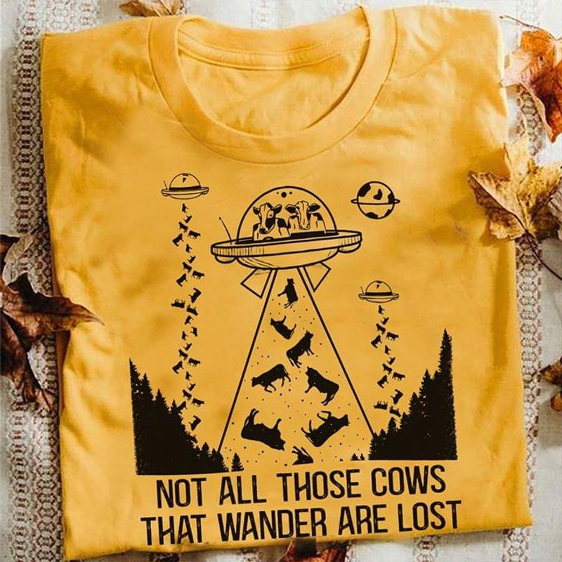 Not All Those Cows That Wander Are Lost Gold T Shirt Men/ Woman S-6XL Cotton