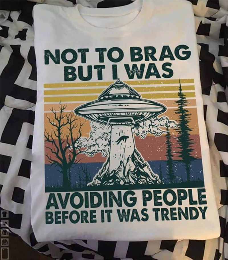 Not To Brag Bit I Was Avoiding People Before It Was Trendy White T Shirt Men/ Woman S-6XL Cotton