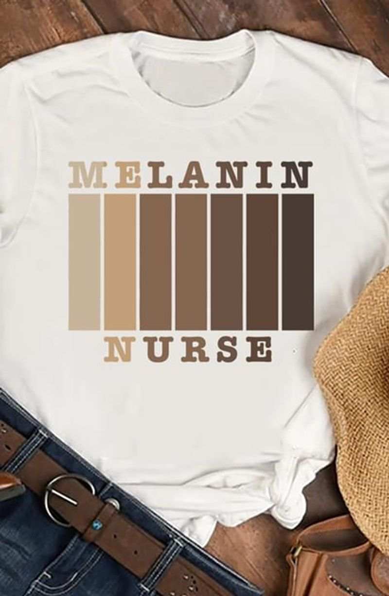 Nurse Melanin Racism Racial Equality Support A Gift For Nurse White Unisex Shirt