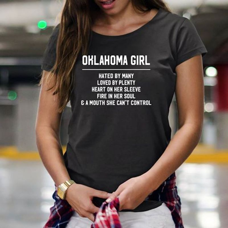 Oklahoma Girl Hated By Many Loved By Plenty Heart On Her Sleeve Fire In Her Soul A Mouth She Cant Control   T Shirt Black A8