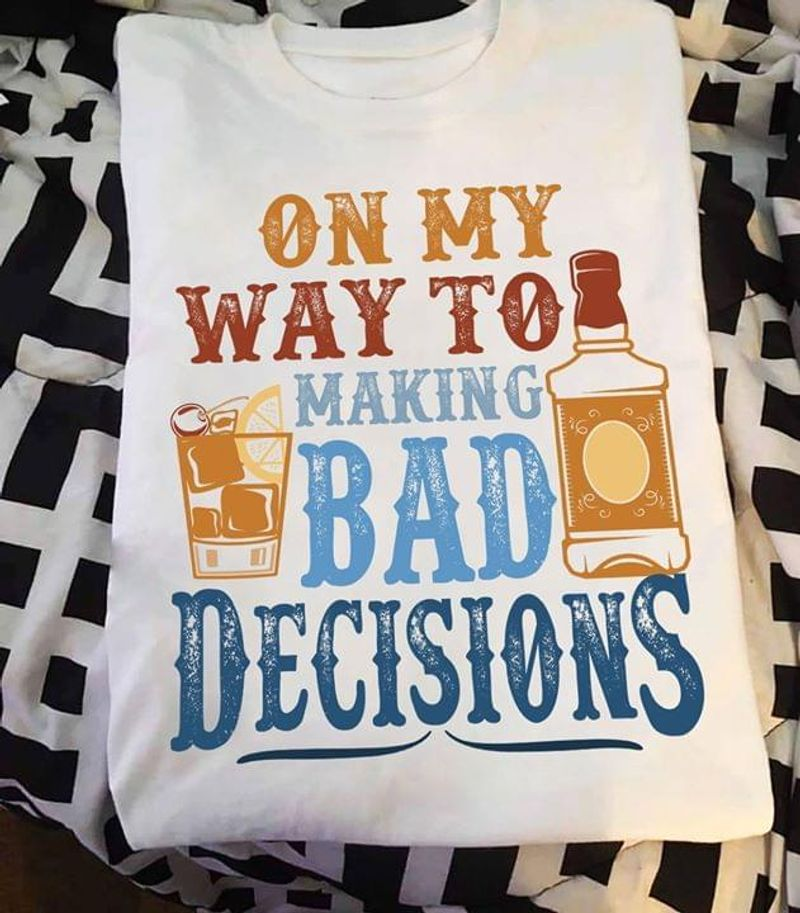 On My Way To Making Bad Decisions Wine Lovers White White T Shirt Men And Women S-6XL Cotton