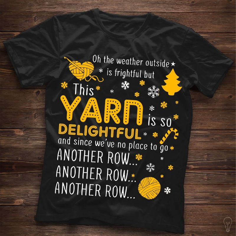 On The Weather Outside  Is Frightful But This Yarn Delightful T-shirt Black A5