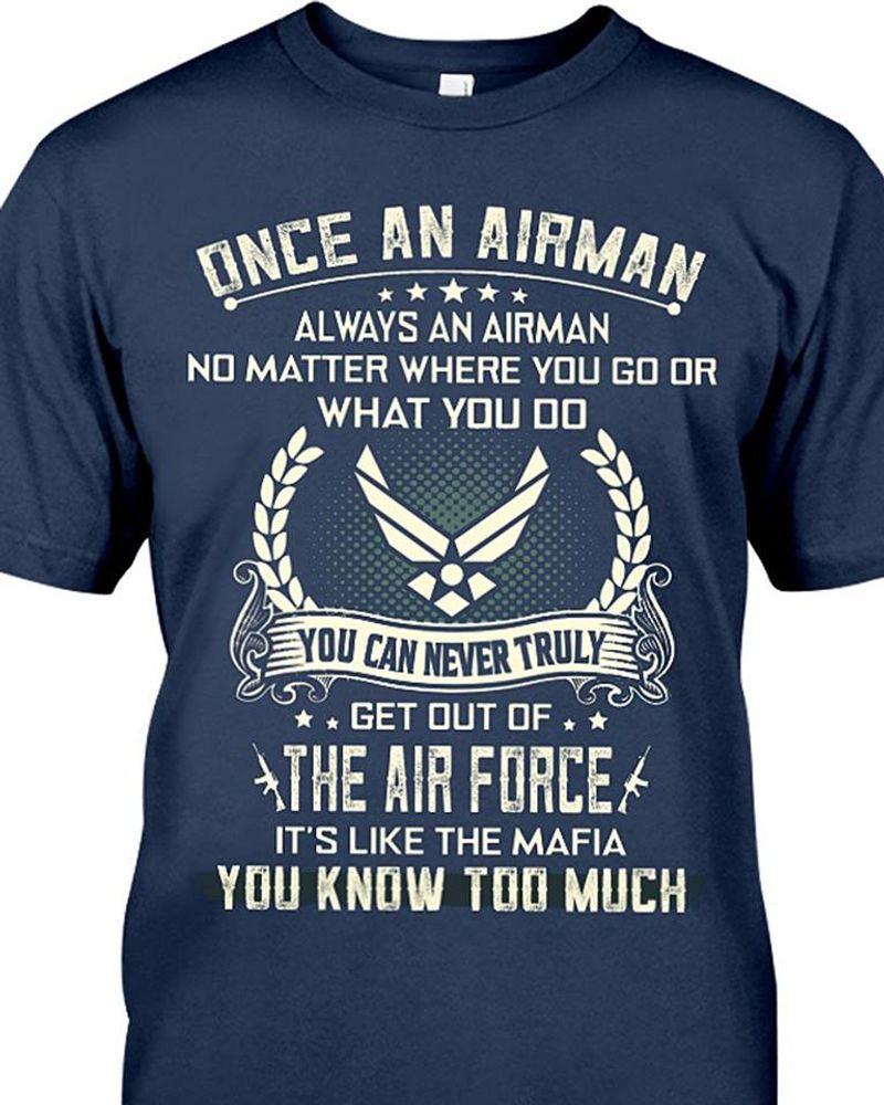 Once A Airman No Matter Where You Go Or What You Do Get Out Of The Air Force Mafia T Shirt Blue B7